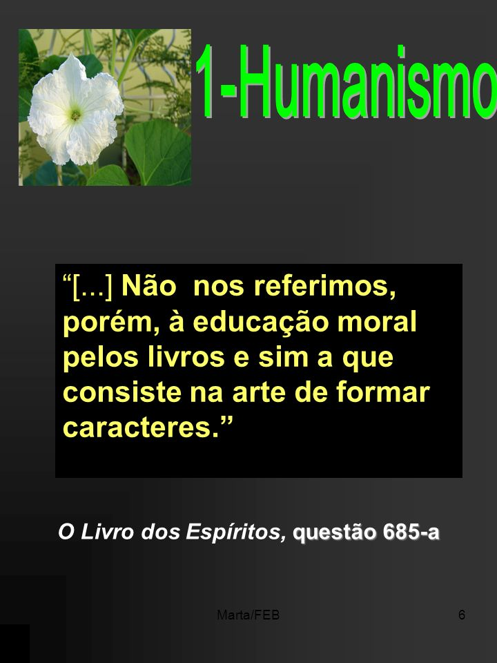 1-Humanismo [...] Não nos referimos, porém, à educação moral pelos livros e sim a que consiste na arte de formar caracteres.